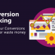 Conversion Tracking: Everything you need to know