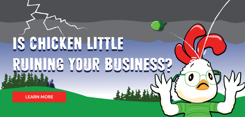 Is Chicken Little ruining your business?